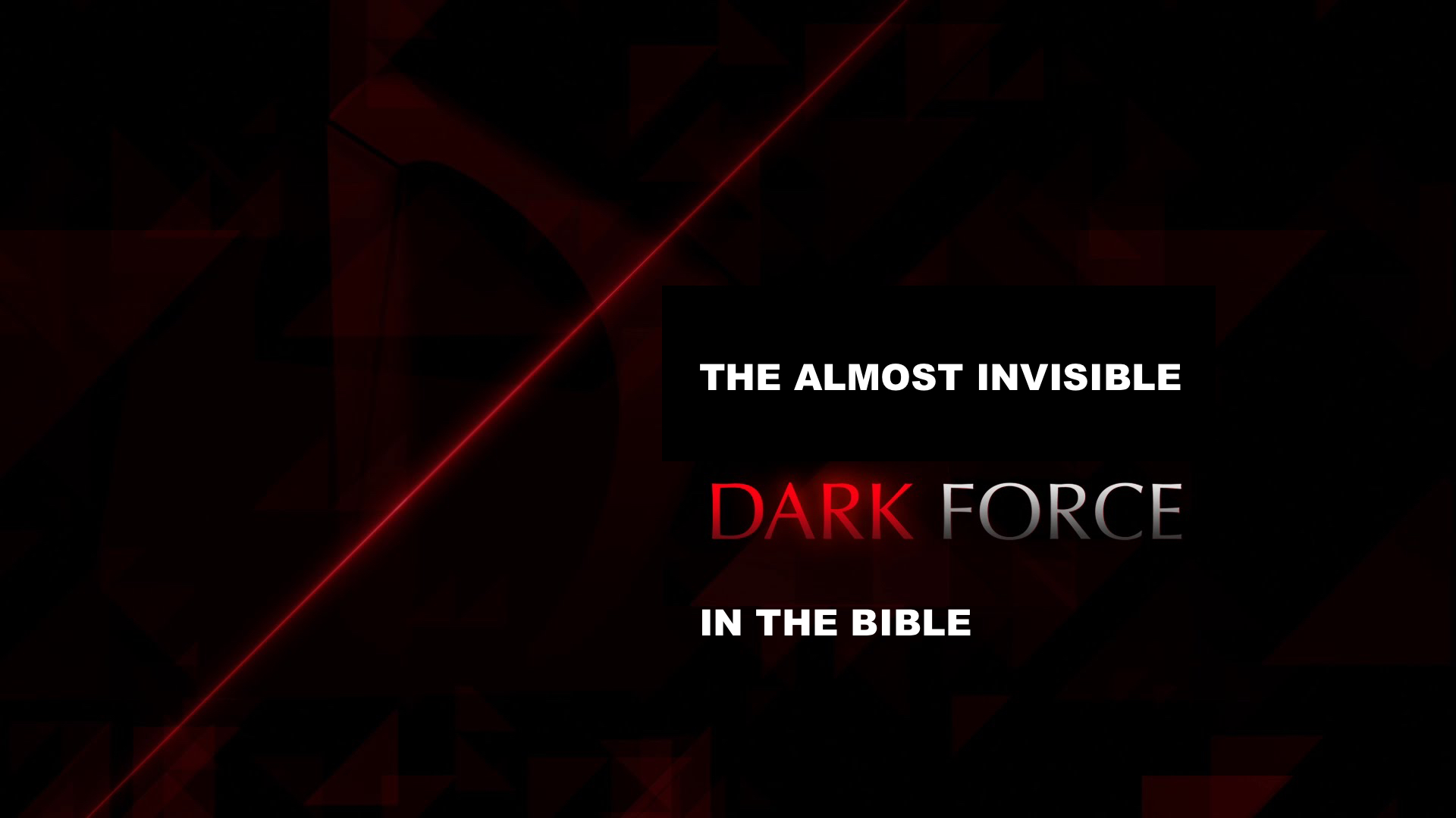 The Dark, Almost Invisible Force in the Bible